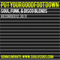 PUT YOUR GOOD FOOT DOWN: SOUL, FUNK, & DISCO BLENDS